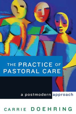 The Practice of Pastoral Care: A Postmodern Approach 9780664226848