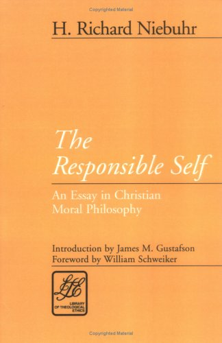 The Responsible Self: An Essay in Christian Moral Philosophy 9780664221522