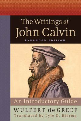 The Writings of John Calvin: An Introductory Guide 9780664232306