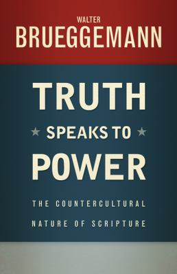 Truth Speaks to Power: The Countercultural Nature of Scripture 9780664239145