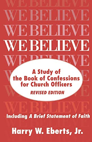 We Believe: A Study of the Book of Confessions for Church Officers 9780664253745