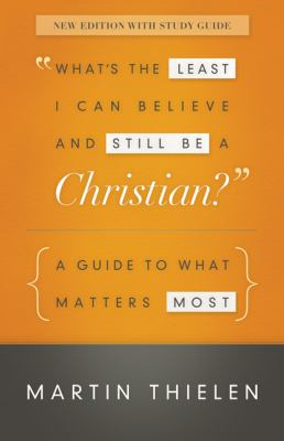 What's the Least I Can Believe and Still Be a Christian? New Edition with Study Guide: A Guide to What Matters Most 9780664239381