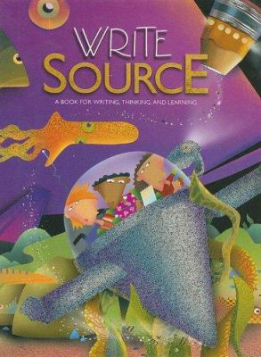 Write Source: A Book for Writing, Thinking, and Learning 9780669507058