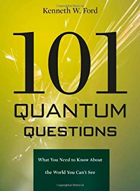 101 Quantum Questions: What You Need to Know about the World You Can't See 9780674050990