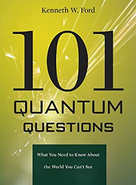 101 Quantum Questions: What You Need to Know about the World You Can't See 9780674066076