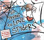 I'm Trying to Love Spiders 22543728