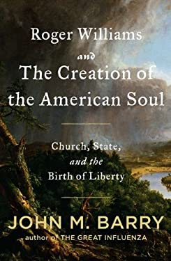 Roger Williams and the Creation of the American Soul: Church, State, and the Birth of Liberty 9780670023059