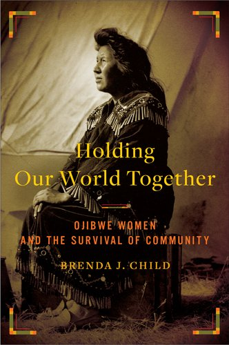 Holding Our World Together: Ojibwe Women and the Survival of Community 9780670023240