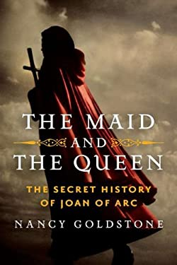The Maid and the Queen: The Secret History of Joan of Arc 9780670023332