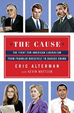 The Cause: The Fight for American Liberalism from Franklin Roosevelt to Barack Obama 9780670023431