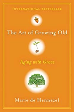 The Art of Growing Old: Aging with Grace 9780670023455