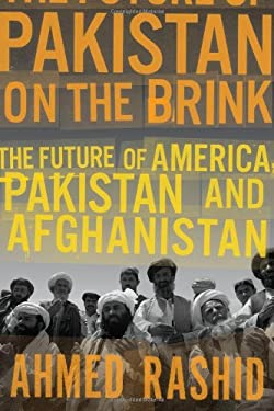 Pakistan on the Brink: The Future of America, Pakistan, and Afghanistan 9780670023462
