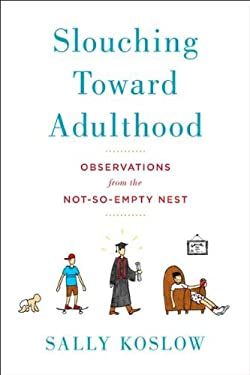 Slouching Toward Adulthood: Observations from the Not-So-Empty Nest 9780670023622
