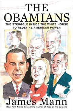 The Obamians: The Struggle Inside the White House to Redefine American Power 9780670023769