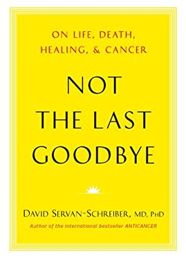 Not the Last Goodbye: On Life, Death, Healing, and Cancer 9780670025916