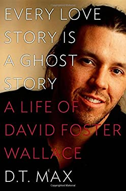 Every Love Story Is a Ghost Story: A Life of David Foster Wallace 9780670025923