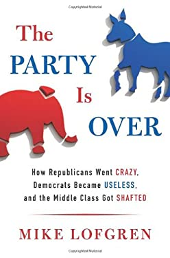 The Party Is Over: How Republicans Went Crazy, Democrats Became Useless, and the Middle Class Got Shafted 9780670026265