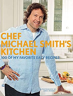 Chef Michael Smith's Kitchen: 100 of My Favorite Easy Recipes 9780670066919