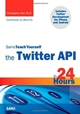 Sams Teach Yourself the Twitter API in 24 Hours 9780672331107