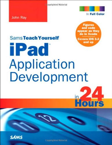 Sams Teach Yourself Ipad Application Development in 24 Hours 9780672333392
