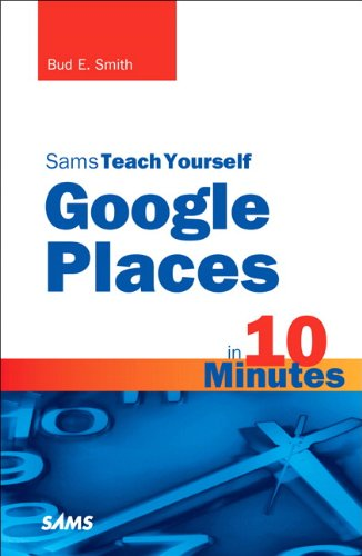 Sams Teach Yourself Google Places in 10 Minutes 9780672335358