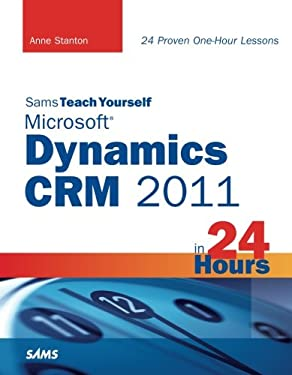 Sams Teach Yourself Microsoft Dynamics Crm 2011 in 24 Hours 9780672335372
