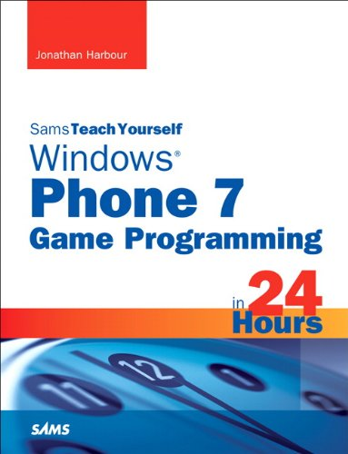 Sams Teach Yourself Windows Phone 7 Game Programming in 24 Hours 9780672335549
