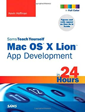 Sams Teach Yourself Mac OS X Lion App Development in 24 Hours 9780672335815