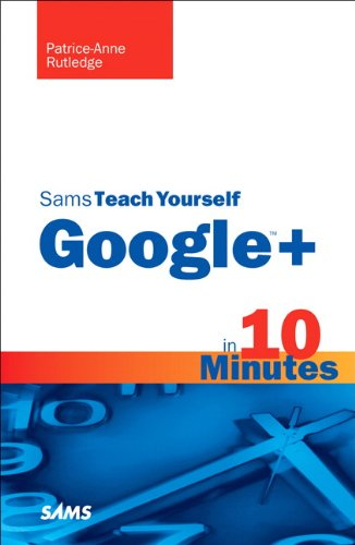 Sams Teach Yourself Google+ in 10 Minutes 9780672335860