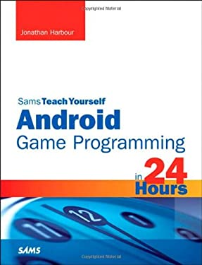Sams Teach Yourself Android Game Programming in 24 Hours 9780672336041