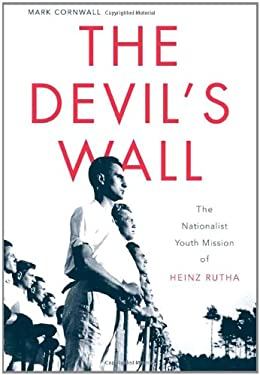 The Devil's Wall: The Nationalist Youth Mission of Heinz Rutha 9780674046160