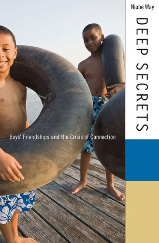 Deep Secrets: Boys' Friendships and the Crisis of Connection 9780674046641