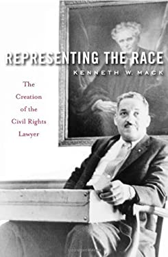Representing the Race: The Creation of the Civil Rights Lawyer 9780674046870