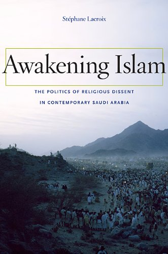 Awakening Islam: The Politics of Religious Dissent in Contemporary Saudi Arabia 9780674049642