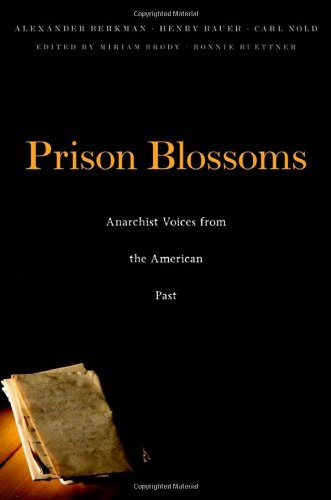 Prison Blossoms: Anarchist Voices from the American Past 9780674050563
