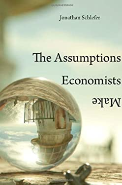The Assumptions Economists Make 9780674052260
