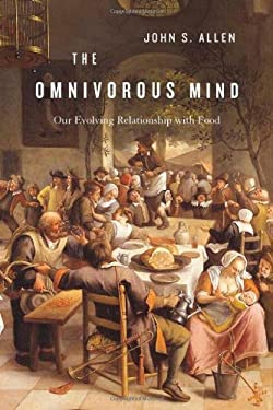 The Omnivorous Mind: Our Evolving Relationship with Food 9780674055728
