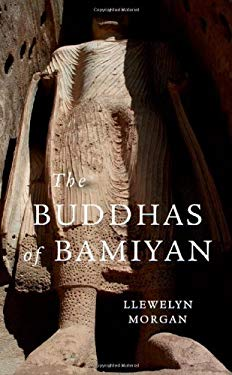 The Buddhas of Bamiyan 9780674057883