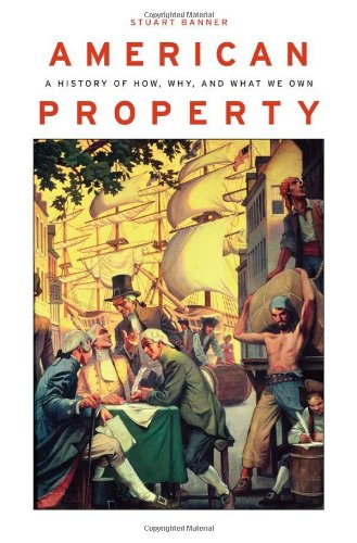 American Property: A History of How, Why, and What We Own 9780674058057