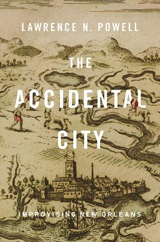 The Accidental City: Improvising New Orleans 9780674059870