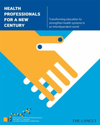 Health Professionals for a New Century: Transforming Education to Strengthen Health Systems in an Interdependent World 9780674061484