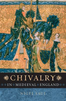 Chivalry in Medieval England 9780674063686