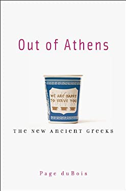 Out of Athens: The New Ancient Greeks 9780674064072
