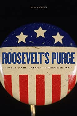 Roosevelt's Purge: How FDR Fought to Change the Democratic Party 9780674064300