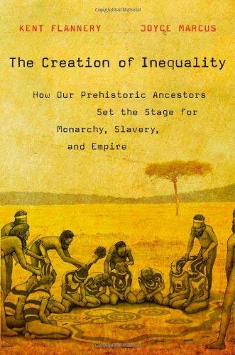 The Creation of Inequality: How Our Prehistoric Ancestors Set the Stage for Monarchy, Slavery, and Empire 9780674064690