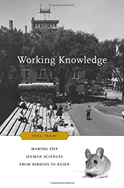 Working Knowledge: Making the Human Sciences from Parsons to Kuhn 9780674065741