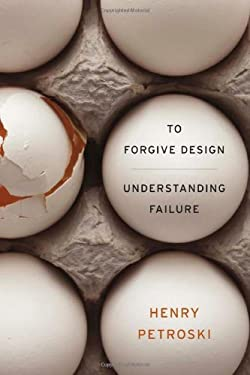 To Forgive Design: Understanding Failure 9780674065840