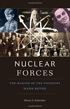Nuclear Forces: The Making of the Physicist Hans Bethe 9780674065871