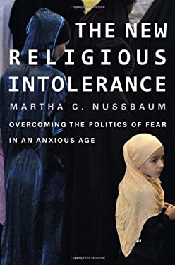 The New Religious Intolerance: Overcoming the Politics of Fear in an Anxious Age 9780674065901