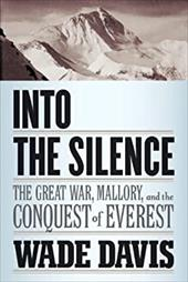 Into the Silence: The Great War, Mallory, and the Conquest of Everest 16441217
